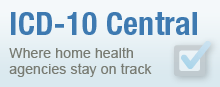 ICD-10 Central, where home health agencies stay on track